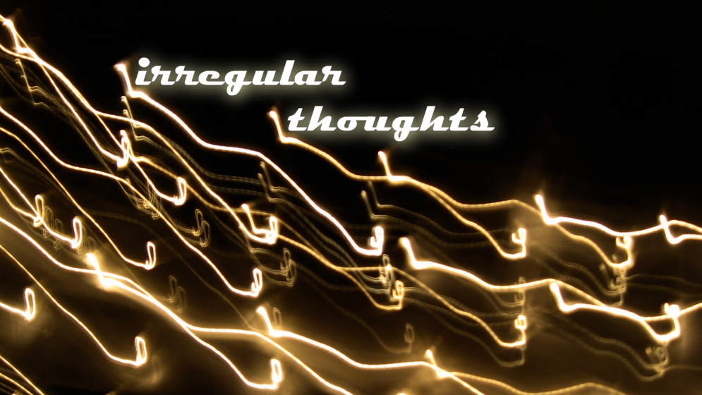 Irregular Thoughts